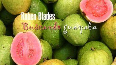 Buscando guayaba — Ruben Blades